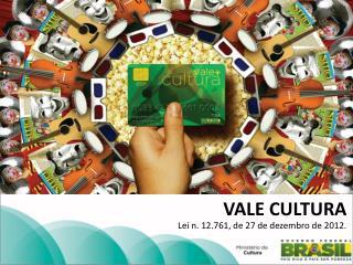VALE CULTURA Lei n. 12.761, de 27 de dezembro de 2012.