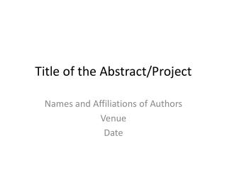 Title of the Abstract/Project