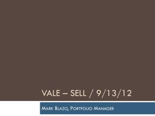 Vale � sell / 9/13/12