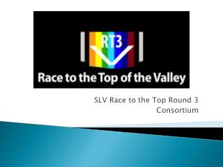 SLV Race  to the Top Round 3 Consortium