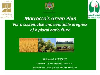 Mohamed AIT KADI Président of the General Council of  Agricultural Development, MAPM, Morocco