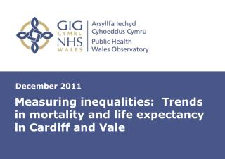 Measuring inequalities:  Trends in mortality and life expectancy in Cardiff and Vale