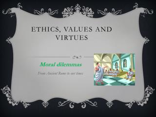 Ethics, values and virtues