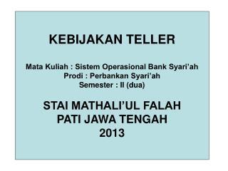 KEBIJAKAN TELLER Mata Kuliah : Sistem Operasional Bank Syari'ah Prodi : Perbankan Syari'ah