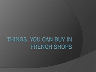 Things  you can buy in  French shops