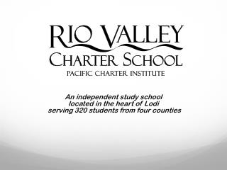 An independent study school  located in the heart of Lodi  serving 320 students from four counties