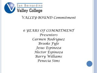 VALLEY-BOUND Commitment  6 YEARS OF COMMITMENT Presenters  Carmen Rodriguez Brooke Fyfe