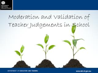 Moderation and Validation of Teacher Judgements in School