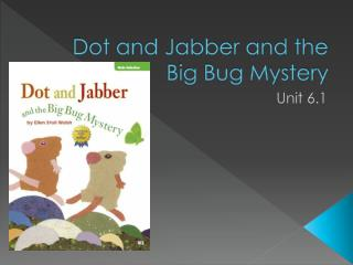 Dot and Jabber and the Big Bug Mystery