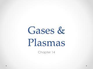 Gases & Plasmas