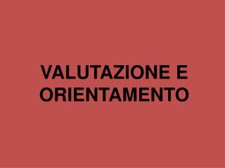 VALUTAZIONE E ORIENTAMENTO