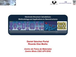 Daniel Sánchez Portal Ricardo Díez  Muiño Centro de Física de Materiales Centro Mixto CSIC-UPV/EHU