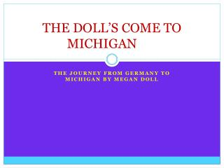 THE DOLL'S COME TO MICHIGAN