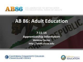 AB 86: Adult Education 7-11-14 Apprenticeship Information Webinar Series ab86cco