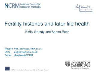 Fertility histories and later life health Emily  Grundy and  Sanna  Read