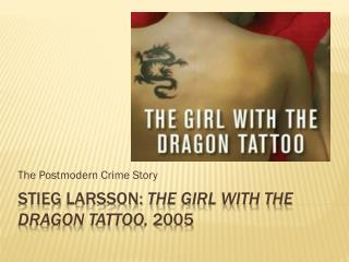 Stieg Larsson: The Girl With the Dragon Tattoo, 2005