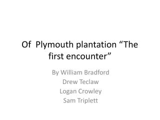 Of  Plymouth plantation  �The first encounter�