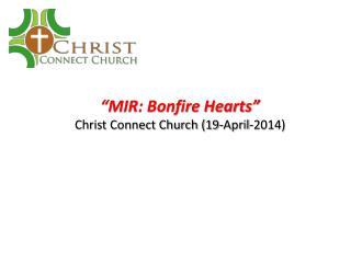 """""""MIR: Bonfire Hearts"""" Christ Connect Church (19-April-2014)"""