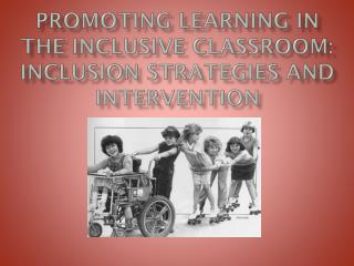 Promoting Learning in The Inclusive Classroom: Inclusion Strategies and Intervention