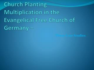 Church  Planting Multiplication in the Evangelical Free Church of Germany  –