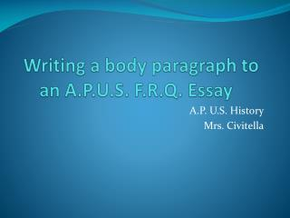Writing a body paragraph to an A.P.U.S. F.R.Q. Essay