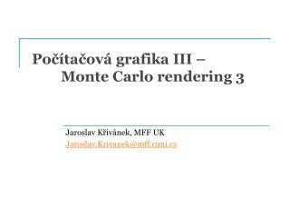 Počítačová grafika III – Monte Carlo rendering  3