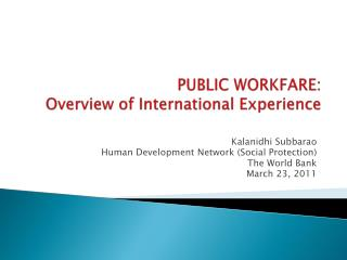 PUBLIC WORKFARE:  Overview of International Experience