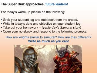 The Super Quiz approaches,  future leaders! For today�s warm-up please do the following: