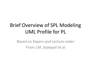 Brief Overview of SPL Modeling UML Profile for PL