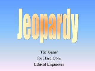 The Game for Hard Core Ethical Engineers