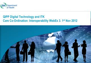 QIPP Digital Technology and ITK Care Co-Ordination: Interoperability WebEx 3. 1 st  Nov 2012