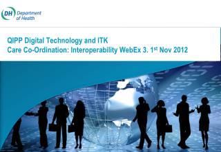 QIPP Digital Technology and ITK Care Co-Ordination: Interoperability WebEx 3. 1 st  Nov 2012