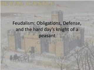 Feudalism: Obligations, Defense, and the hard day's knight of a peasant