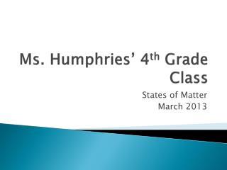 Ms.  Humphries'  4 th  Grade Class