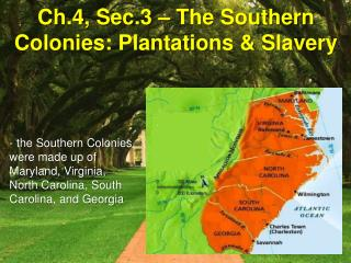 Ch.4, Sec.3 – The Southern Colonies: Plantations & Slavery