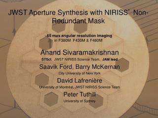 Anand Sivaramakrishnan STScI ,  JWST NIRISS Science Team,   JAM lead Saavik Ford, Barry McKernan