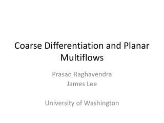 Coarse Differentiation and Planar  Multiflows