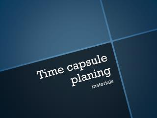Time capsule  planing