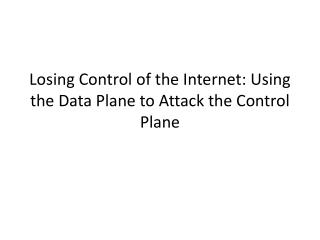 Losing Control of the Internet: Using the Data Plane to Attack the Control Plane