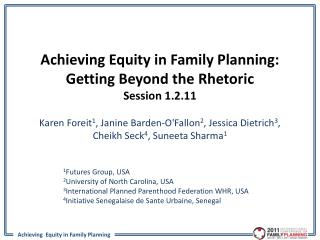 Achieving  Equity in Family Planning: Getting Beyond the  Rhetoric Session 1.2.11