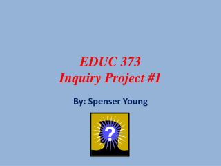 EDUC 373  Inquiry Project #1