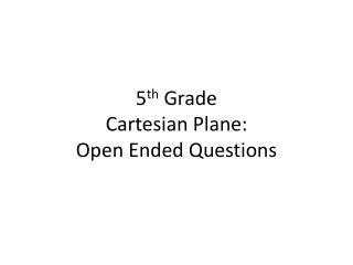 5 th  Grade Cartesian Plane: Open Ended Questions