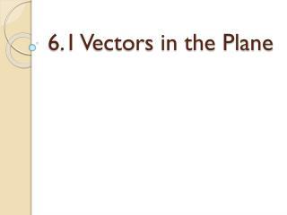 6.1 Vectors in the Plane
