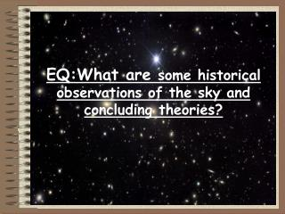 EQ:What are  some historical observations of the sky and concluding theories?