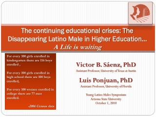 The continuing educational crises: The Disappearing Latino Male in Higher Education  A Life is waiting