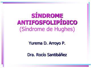 SÍNDROME ANTIFOSFOLIPÍDICO  (Síndrome de Hughes)