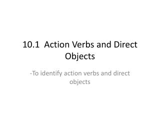 10.1  Action  Verbs and Direct Objects