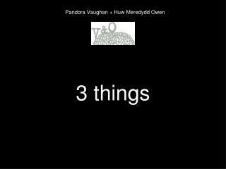 Pandora Vaughan + Huw Meredydd Owen