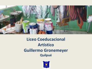 Liceo  Coeducacional Art�stico  Guillermo Gronemeyer Quilpu�