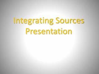 Integrating Sources Presentation